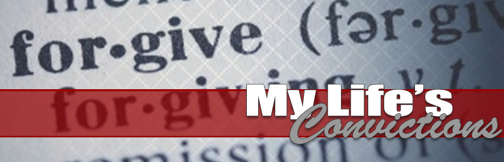 My Life's Convictions : Forgiveness